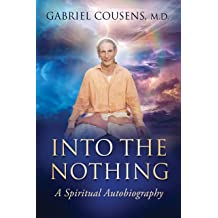 Ep 44:  Into the Nothing… A Spiritual Autobiography…by Gabriel Cousens, M.D.